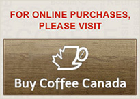 For online purchases, please visit BuyCoffeeCanada.com